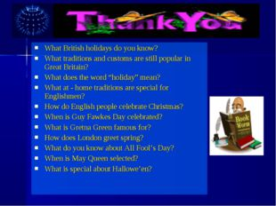 What British holidays do you know? What traditions and customs are still popu