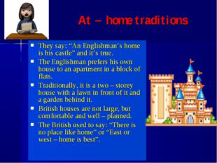 """They say: """"An Englishman's home is his castle"""" and it's true. The Englishman"""