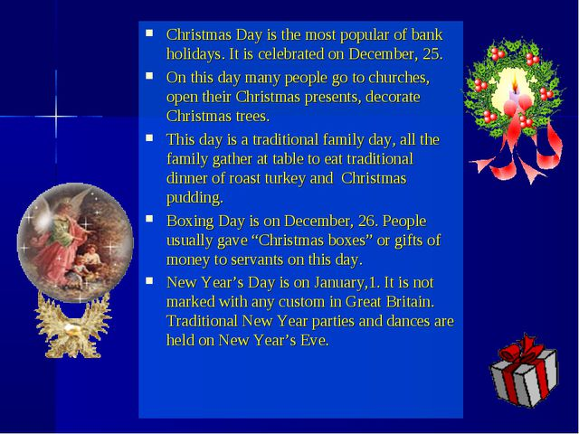 Christmas Day is the most popular of bank holidays. It is celebrated on Decem...
