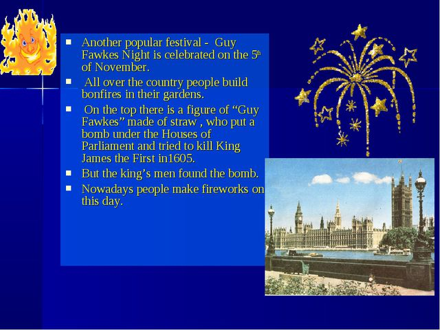 Another popular festival - Guy Fawkes Night is celebrated on the 5th of Novem...