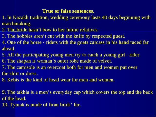 True or false sentences. 1. In Kazakh tradition, wedding ceremony lasts 40 d...