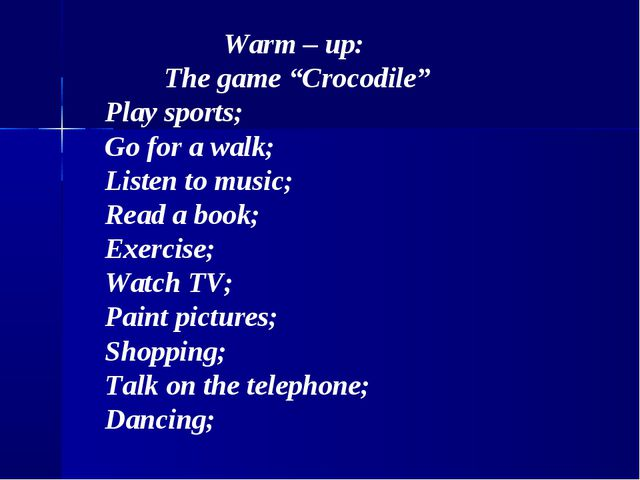 """Warm – up: The game """"Crocodile"""" Play sports; Go for a walk; Listen to music;..."""