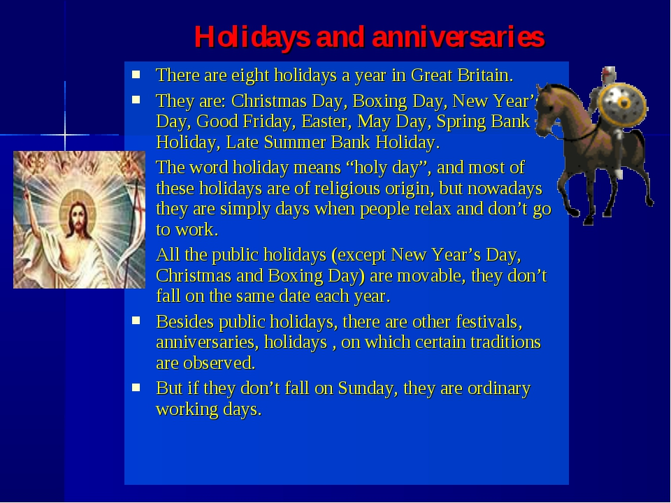There are eight holidays a year in Great Britain. They are: Christmas Day, Bo...