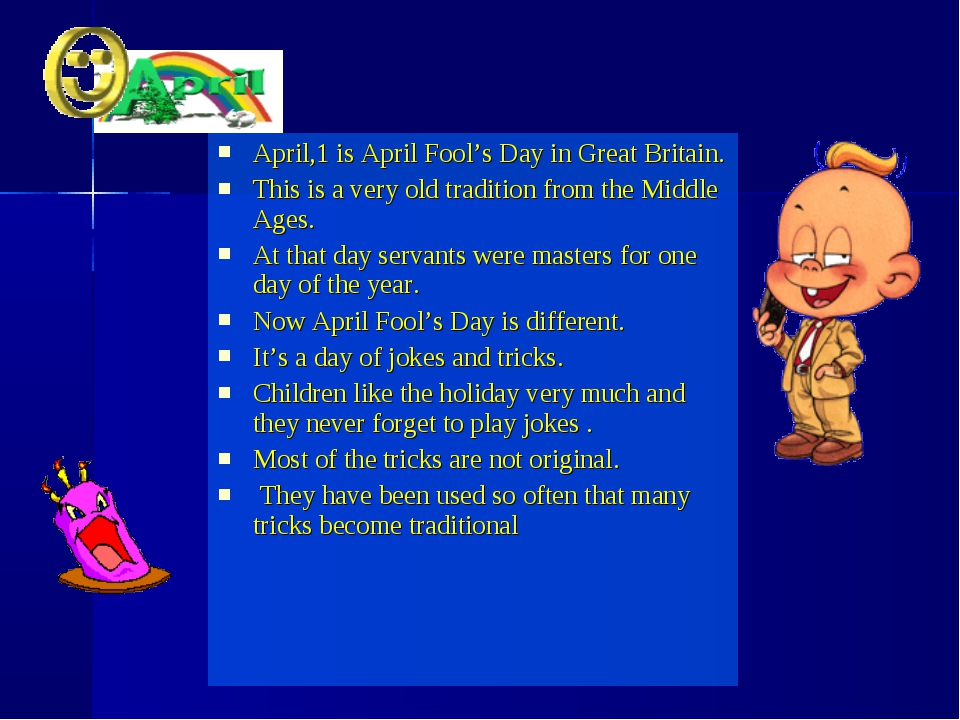 April,1 is April Fool's Day in Great Britain. This is a very old tradition fr...
