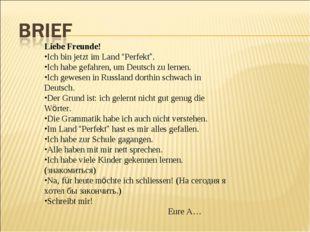 """Liebe Freunde! Ich bin jetzt im Land """"Perfekt"""". Ich habe gefahren, um Deutsch"""