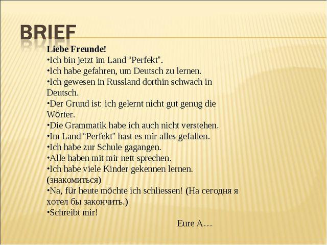 """Liebe Freunde! Ich bin jetzt im Land """"Perfekt"""". Ich habe gefahren, um Deutsch..."""
