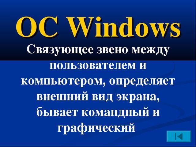 ОС Windows Связующее звено между пользователем и компьютером, определяет внеш...