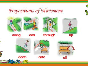 Prepositions of Movement along through over up down onto off