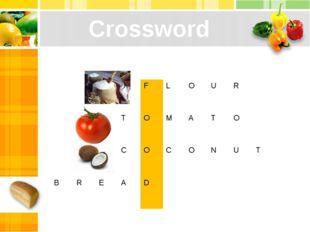 Crossword F L O U R T O M A T O C O C O N U T B R E A D