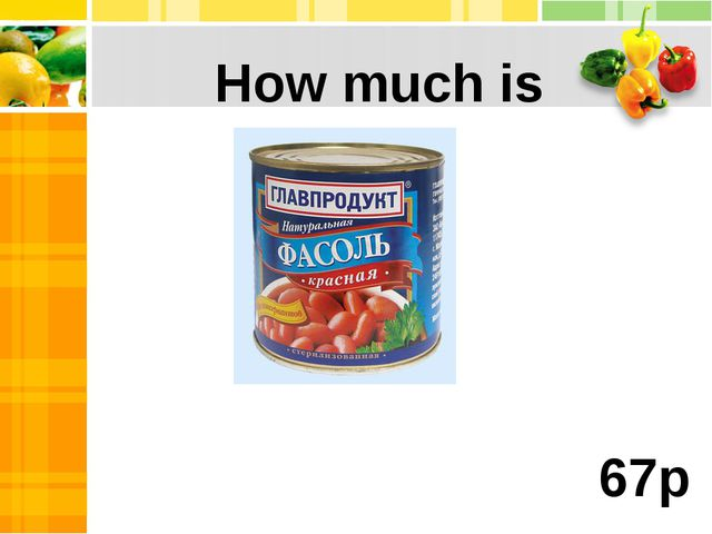 a tin of beans ? How much is 67p