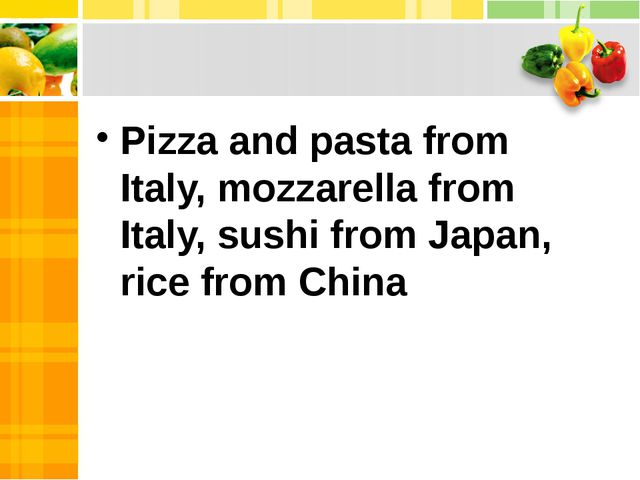 Pizza and pasta from Italy, mozzarella from Italy, sushi from Japan, rice fr...