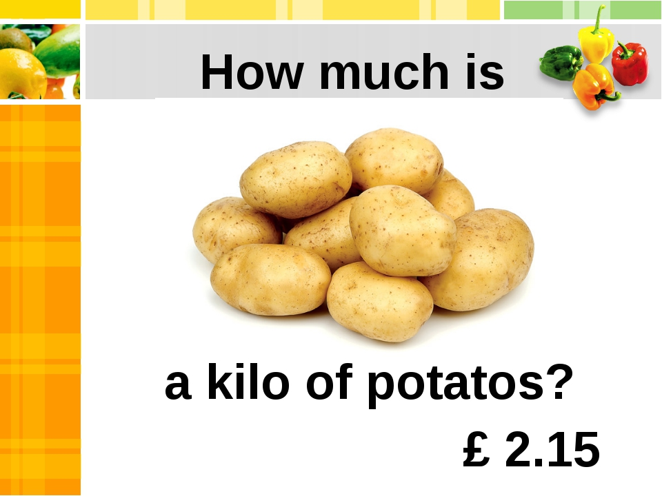 a kilo of potatos? How much is £ 2.15