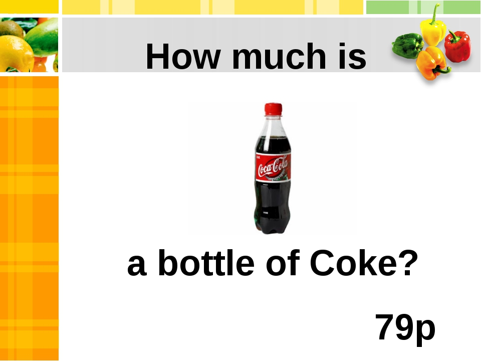 a bottle of Coke? How much is 79p