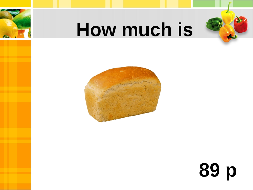 a loaf of bread ? How much is 89 p