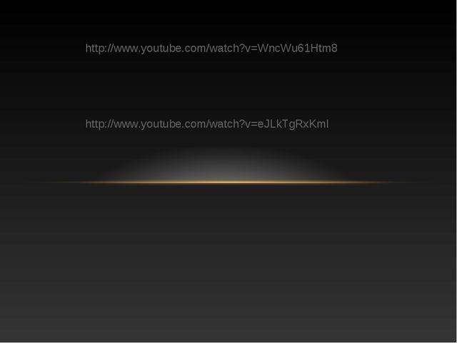 http://www.youtube.com/watch?v=WncWu61Htm8 http://www.youtube.com/watch?v=eJL...