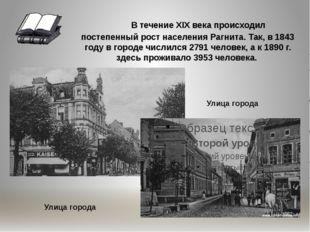 В течение XIX века происходил постепенный рост населения Рагнита. Так, в 184