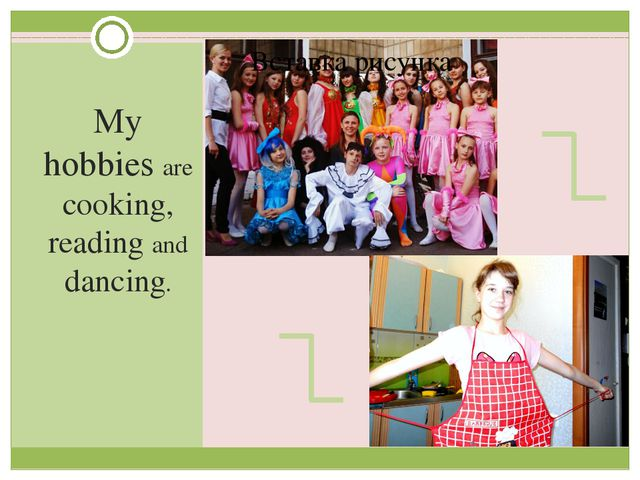 My hobbies are cooking, reading and dancing.