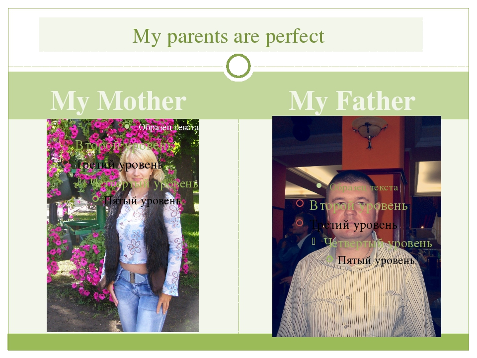 My Mother My Father My parents are perfect