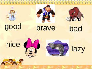 good bad nice lazy brave