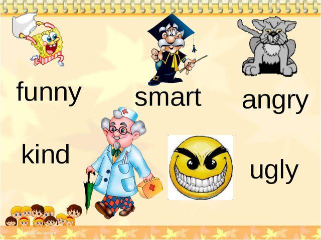 funny angry kind ugly smart