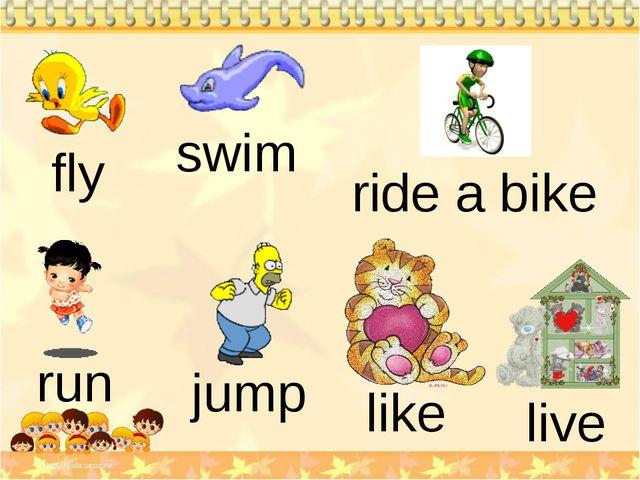 fly swim ride a bike jump run like live