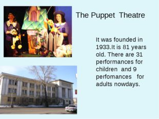 The Puppet Theatre It was founded in 1933.It is 81 years old. There are 31 pe