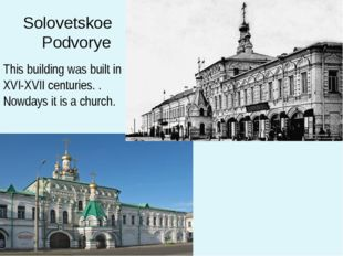 Solovetskoe Podvorye This building was built in XVI-XVII centuries. . Nowdays