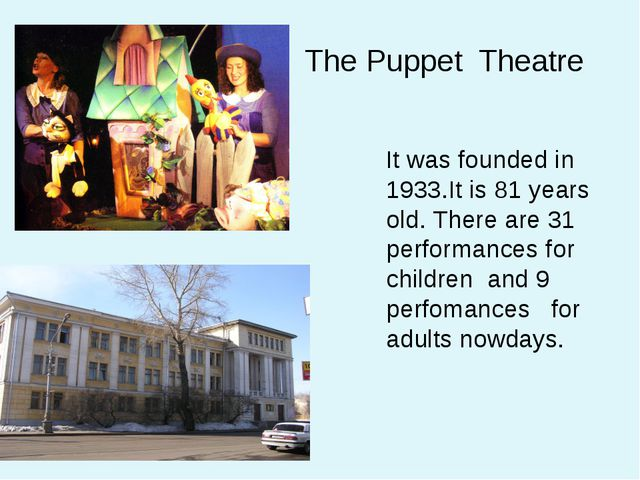 The Puppet Theatre It was founded in 1933.It is 81 years old. There are 31 pe...