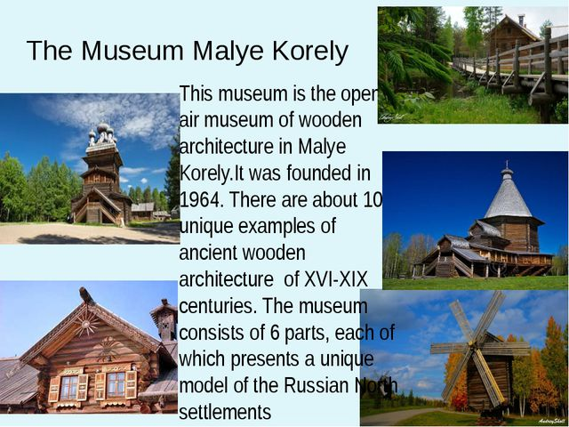 The Museum Malye Korely This museum is the open –air museum of wooden archite...