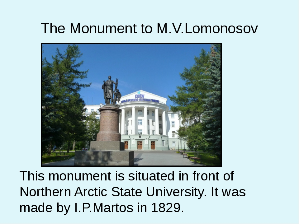 The Monument to M.V.Lomonosov This monument is situated in front of Northern...