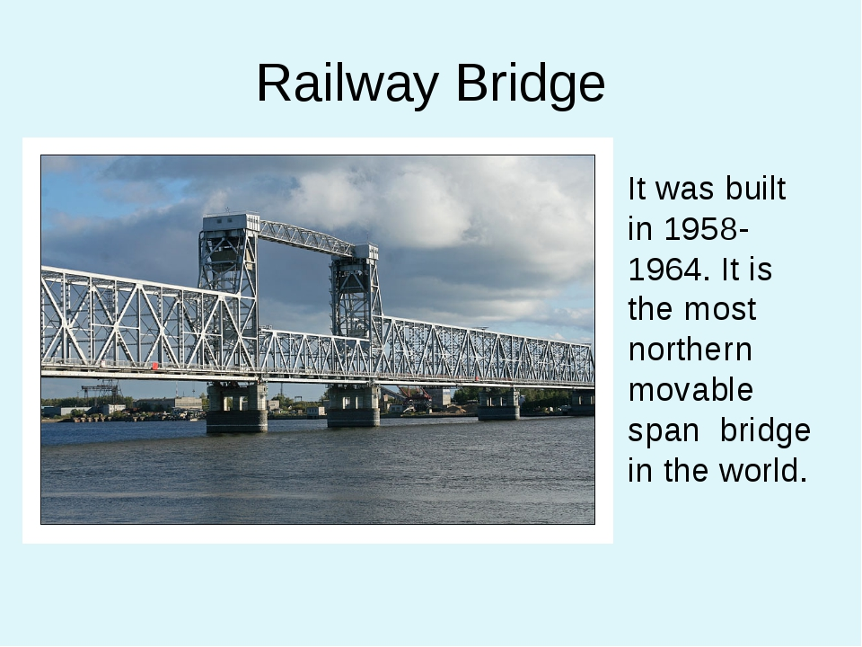 Railway Bridge It was built in 1958-1964. It is the most northern movable spa...