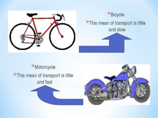 Bicycle This mean of transport is little and slow Motorcycle This mean of tra