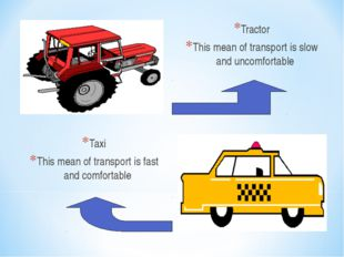 Tractor This mean of transport is slow and uncomfortable Taxi This mean of tr