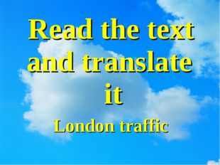 Read the text and translate it London traffic