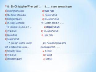 15. Sir Christopher Wren built … 18. …. Is very democratic park Buckingham pa