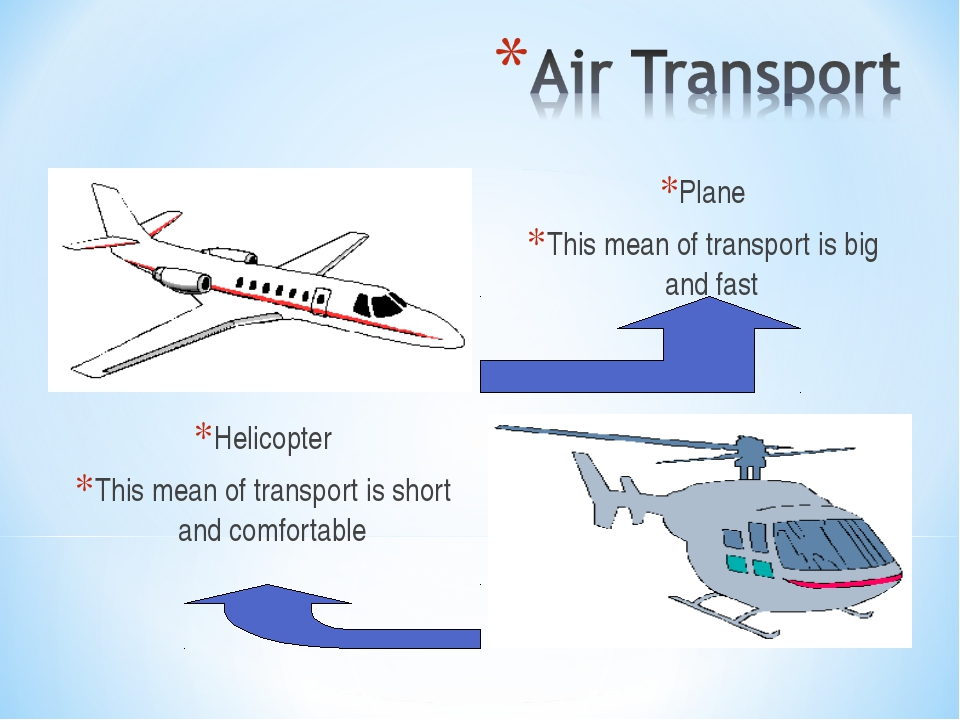 Plane This mean of transport is big and fast Helicopter This mean of transpor...
