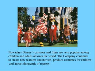 Nowadays Disney's cartoons and films are very popular among children and adul