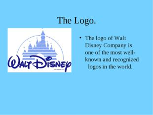 The Logo. The logo of Walt Disney Company is one of the most well-known and r
