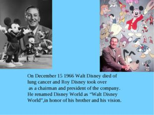 On December 15 1966 Walt Disney died of lung cancer and Roy Disney took over