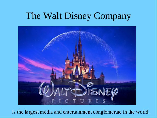 The Walt Disney Company Is the largest media and entertainment conglomerate i...