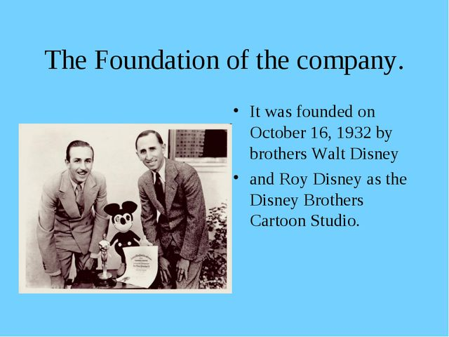The Foundation of the company. It was founded on October 16, 1932 by brothers...