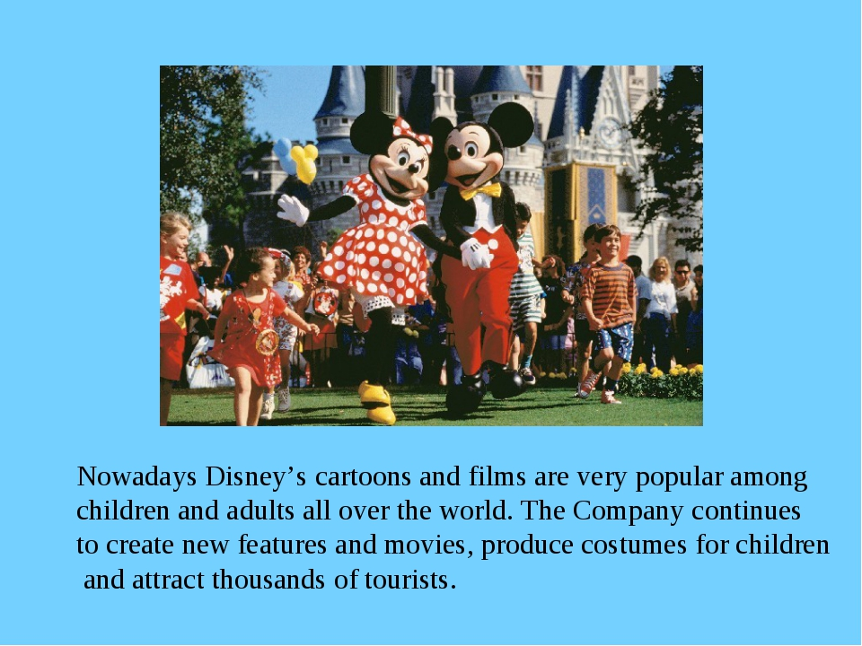Nowadays Disney's cartoons and films are very popular among children and adul...