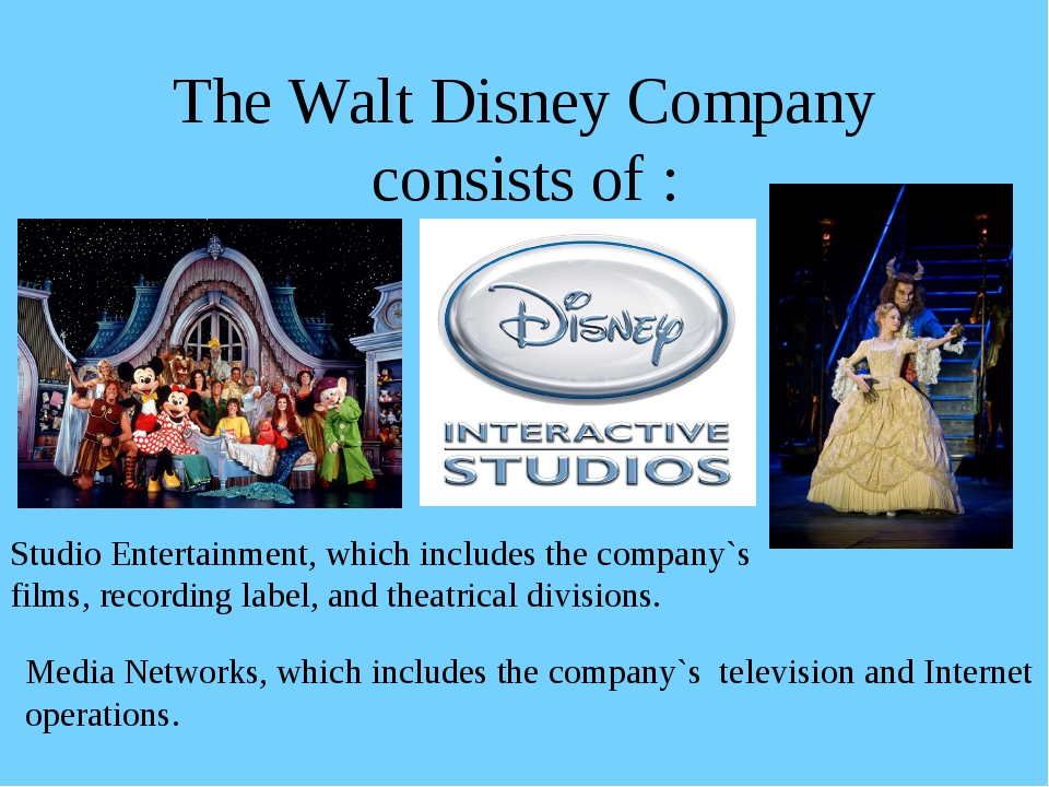 The Walt Disney Company consists of : Studio Entertainment, which includes th...