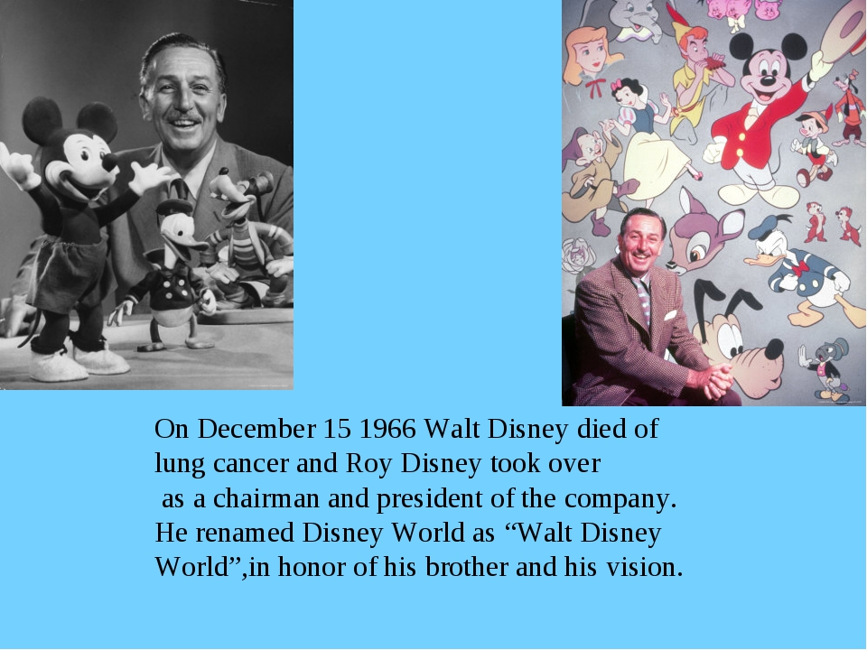On December 15 1966 Walt Disney died of lung cancer and Roy Disney took over...