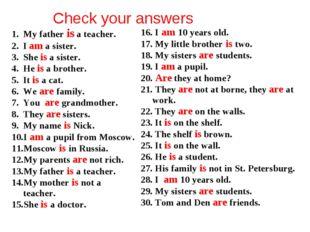 Check your answers My father is a teacher. I am a sister. She is a sister. He