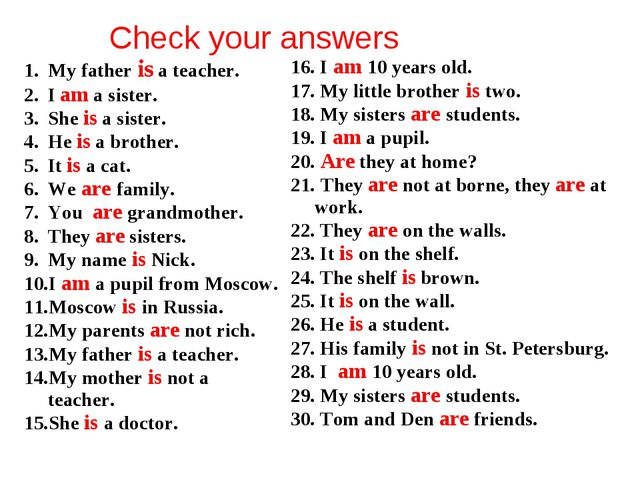 Check your answers My father is a teacher. I am a sister. She is a sister. He...