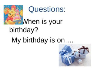 Questions: When is your birthday? My birthday is on …