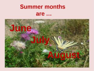 Summer months are … June July August
