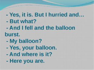 - Yes, it is. But I hurried and… - But what? - And I fell and the balloon bu