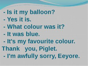 - Is it my balloon? - Yes it is. - What colour was it? - It was blue. - It's